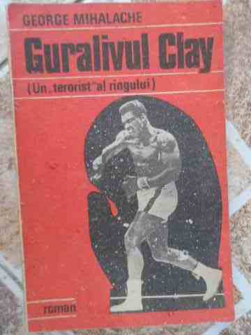 guralivul clay                                                                                       george mihalache